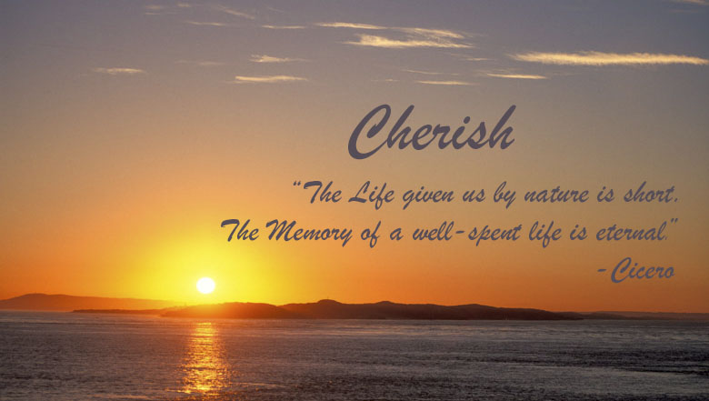 "Sunrise photo. Cherish: ""The life given us by nature is short. The memory of a well-spent life is eternal."" -Cicero"